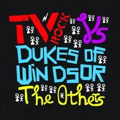TV Rock Vs. Dukes Of Windsor - The Others (TAZI Bootleg)