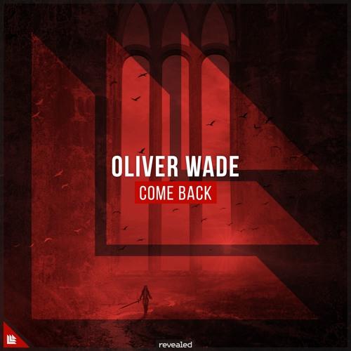 Oliver Wade - Come Back [FREE DOWNLOAD]