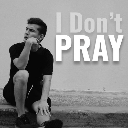I Don't Pray