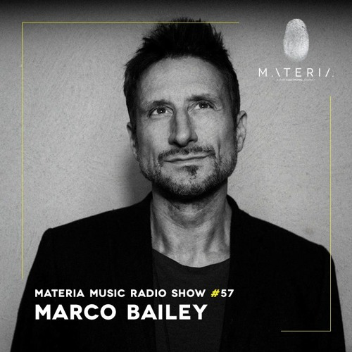 MATERIA Music Radio Show 057 with Marco Bailey
