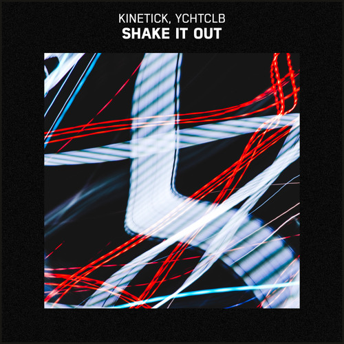Kinetick, YCHTCLB - Shake it Out