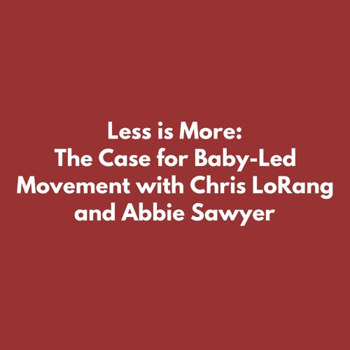 Less Is More: The Case for Baby-Led Movement with Chris LoRang and Abbie Sawyer