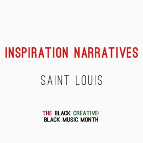 The Black Creative: Black Music Month, Inspiration Narrative - Saint Louis