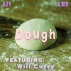 Dough (feat. Will Curry) NOW ON SPOTIFY, ITUNES, AMAZON, GOOGLE PLAY, YOUTUBE, AND APPLE MUSIC!!!