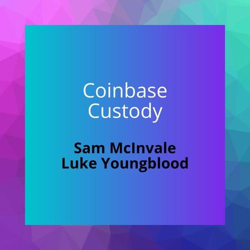 Ep11 - Coinbase Custody With Sam And Luke