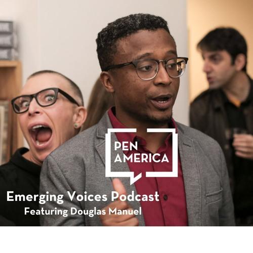 PEN America Emerging Voices Podcast 006 Douglas Manuel