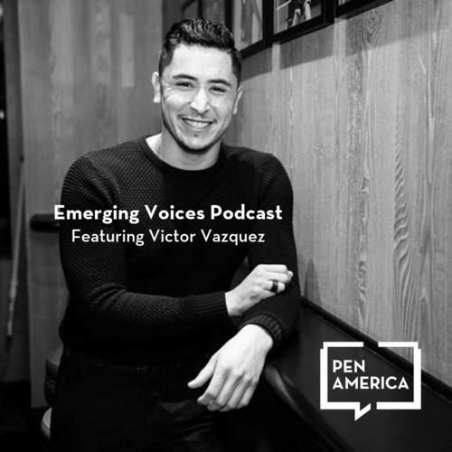 PEN America Emerging Voices Podcast Episode 008 Victor Vazquez