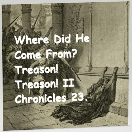 Where Did He Come From Treason Treason II Chronicles 23