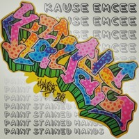 Paint Stained Hands - KAUSE EMCEE (Remastered)