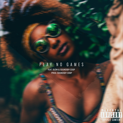 Play No Games feat. Dlow & SoundsBy Coop