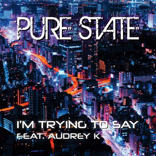 Pure State - I'm Trying to Say Feat. Audrey K