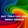 Hay Trao Cho Anh - Melody Remix Newest - Remix from Song of SonTungMtp