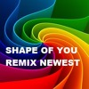 Shape Of You - Melody Remix Newest - Remix from Song of ED SHEERAN