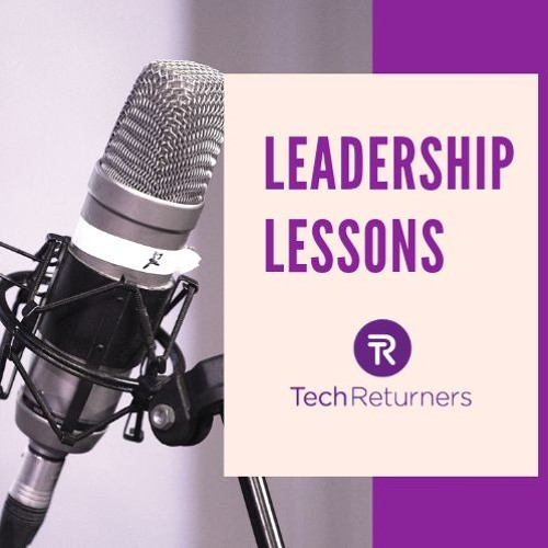 Leadership Lessons Episode 1:  Beckie Taylor, Founder Tech Returners