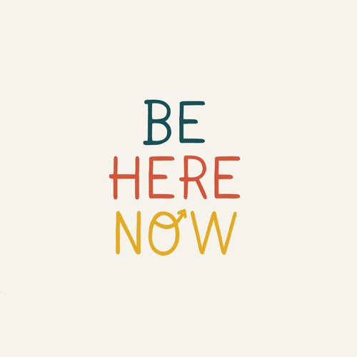 Ep 19: Be Here Now