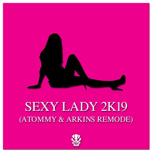 Sexy Lady 2K19 (Atommy & Arkins Remode) [FREE DOWNLOAD]