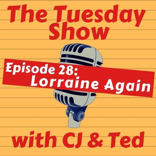 Episode 28: Lorraine Again
