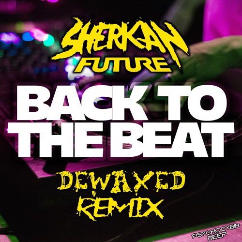 Sherkan Future - Back To The Beat (DEWAXED Remix) [Free Download]
