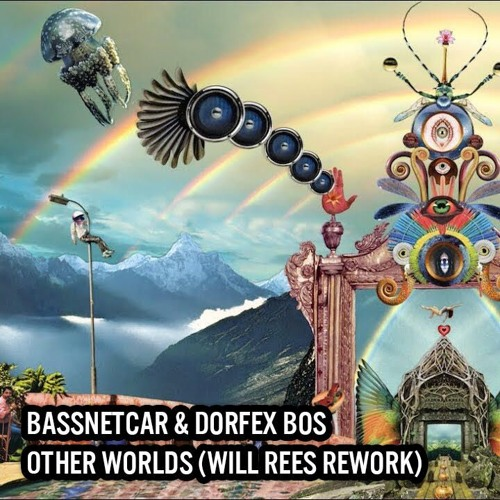 Bassnectar & Dorfex Bos - Other Worlds (Will Rees Rework)[Sean Tyas Set RIP]