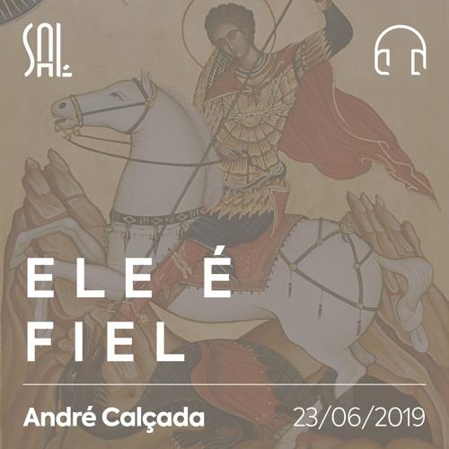 Ele é Fiel - André Calçada - 23/06/2019