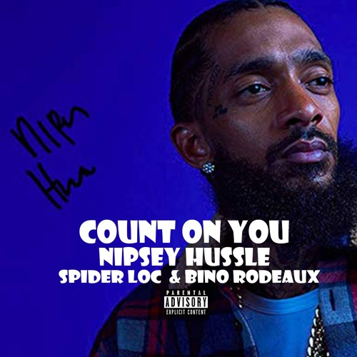 Nipsey Hussle - Count On You (ft  Spider Loc & Bino Rideaux