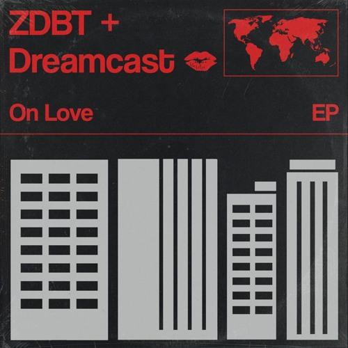 ZDBT & Dreamcast - On Love EP