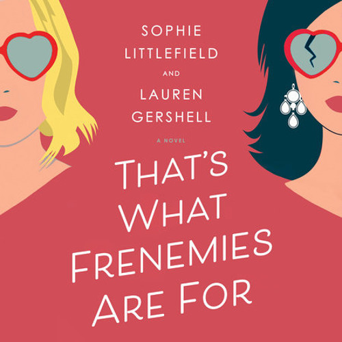 That's What Frenemies Are For by Sophie Littlefield, Lauren Gershell, read by Allyson Ryan