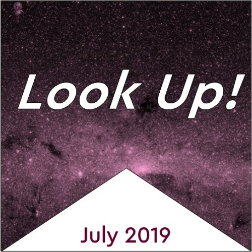 Look Up! July 2019