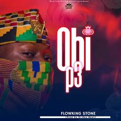 Flowking  Stone Obi p3 (Prod By Dr Ray beat)