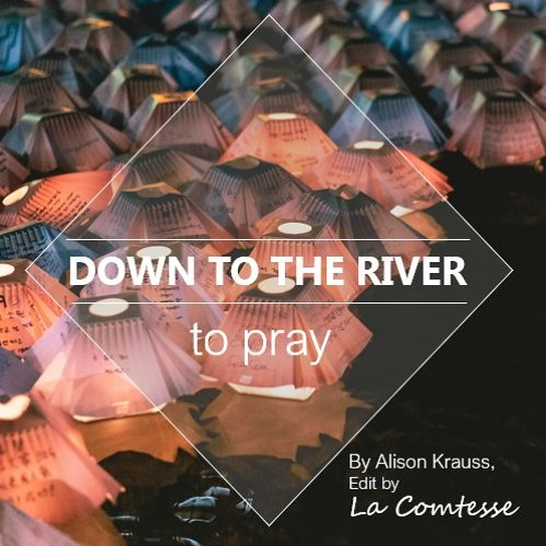 Down To The River To Pray // ALISON KRAUSS (Edit by La Comtesse)