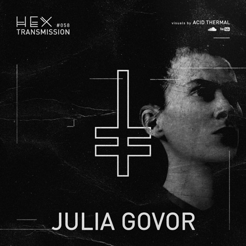 HEX Transmission #058 - Julia Govor