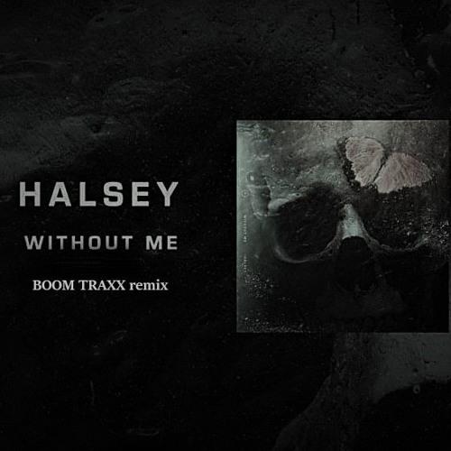 BOOM TRAXX - Halsey - Without Me (BOOM TRAXX Remix