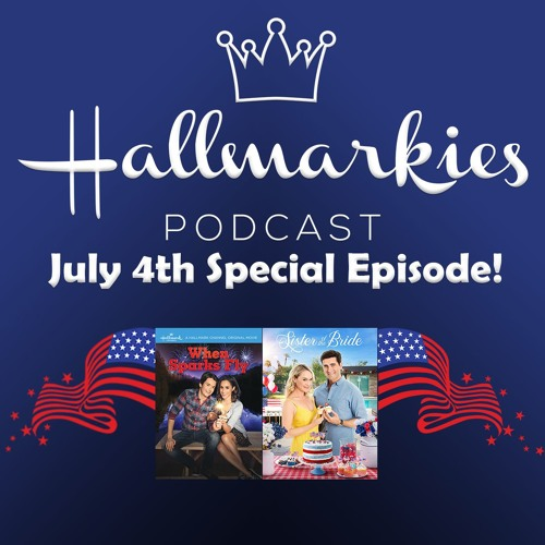 Hallmarkies: July 4th Special Episode (Lisa and Amy Birthday!)