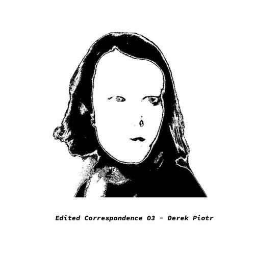 Edited Arts Correspondence 003 - Derek Piotr