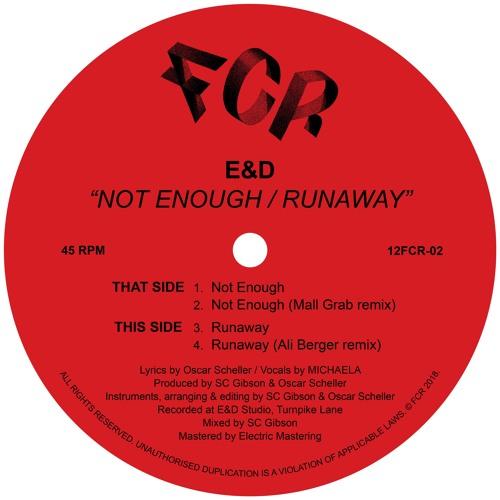 E&D - 'Not Enough / Runaway' (incl. Mall Grab and Ali Berger Remixes)