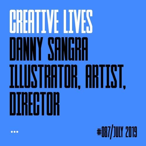 Creative Lives: Danny Sangra, director, illustrator, artist