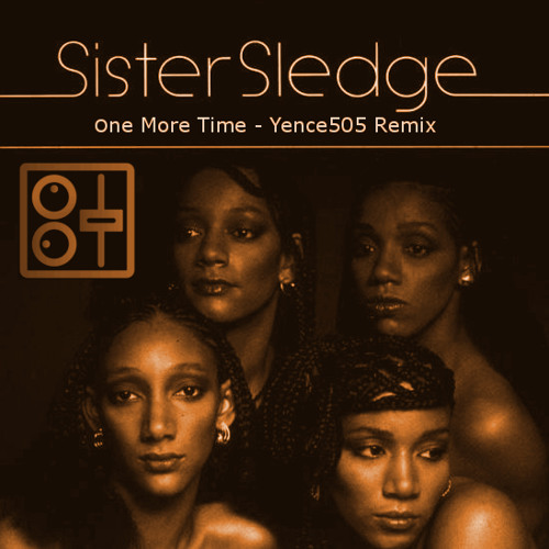 Sister Sledge - One More Time (Yence505 Remix)FREE DOWNLOAD