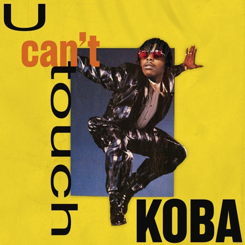 U CAN'T TOUCH KOBA