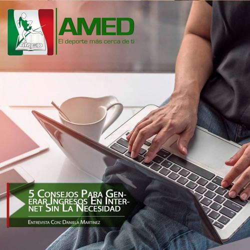 Podcast 302 AMED - 5 Consejos Para Generar Ingresos En Internet Sin La Necesidad De Invertir
