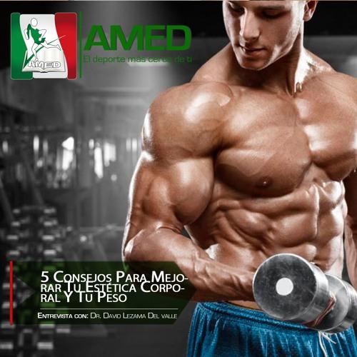 Podcast 304 AMED - 5 Consejos Para Mejorar Tu Estética Corporal Y Tu Peso