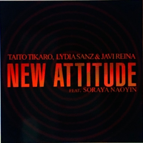 Taito Tikaro, Lydia Sanz, Javi Reina Ft. Soraya Naoyin  New Attitude demo Cut