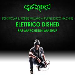 Bob Sinclar & Robbie Williams vs Purple Disco Machine - Elettrico Dished (Raf Marchesini Mashup)