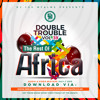 The Double Trouble Mixxtape 2019 Volume 39 The Rest Of Africa Edition