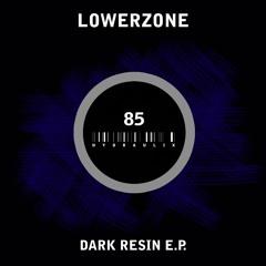 Lowerzone - Dark Resin (Original Mix)