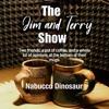 The Jim & Terry Show : Nabucco Dinosaur