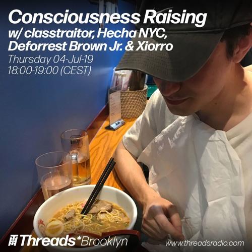 Consciousness Raising w/ classtraitor (Threads*BROOKLYN) - 04-Jul-19