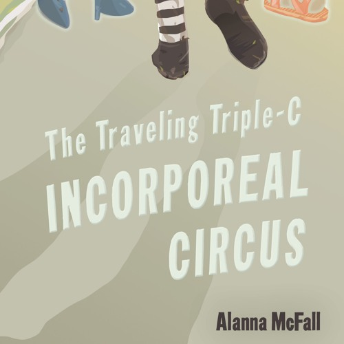 Pondo's Playground Presents: Alanna McFall And Her Fantastic Incorporeal Circus