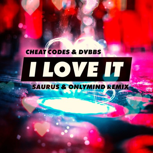 Cheat Codes & DVBBS - I Love It (Saurus & Only Mind Remix