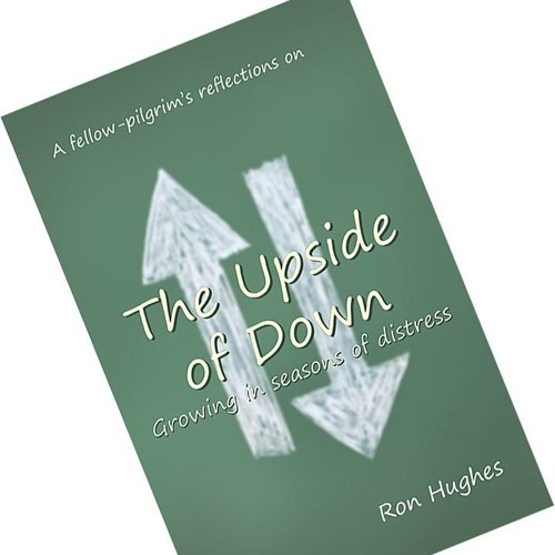 Ron Hughes - The Upside of Down: Growing in seasons of distress