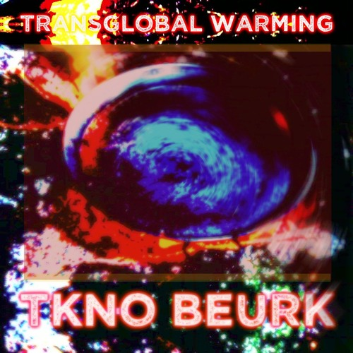 Hotter Than Hell by TKno BeurK from Transglobal Warming upcoming album